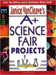 A+ Science Fair Projects book