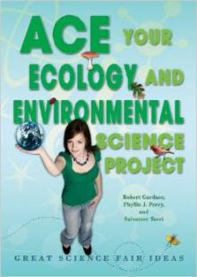 Ace Your Ecology and Environmental Science Project: Great Science Fair Ideas book