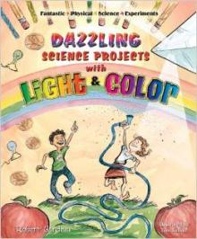 Dazzling Science Projects with Light and Color (Fantastic Physical Science Experiments) book