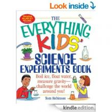 The Everything Kids' Science Experiments Book: Boil Ice, Float Water, Measure Gravity-Challenge the World Around You! book