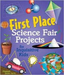 First Place Science Fair Projects for Inquisitive Kids book