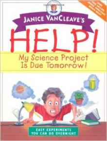Help! My Science Project Is Due Tomorrow! Easy Experiments You Can Do Overnight book